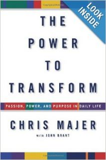 The Power to Transform: Passion, Power, and Purpose in Daily Life: Chris Majer, John Brant: 9781623362713: Books