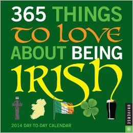 365 Things to Love About Being Irish 2014 Day to Day Calendar: Universe Publishing: 9780789326102: Books