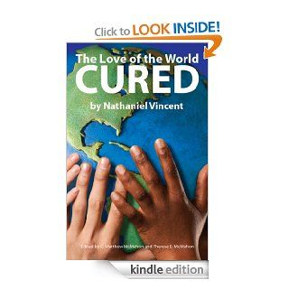 The Love of the World Cured eBook: Nathaniel Vincent, C. Matthew McMahon, Therese B. McMahon: Kindle Store