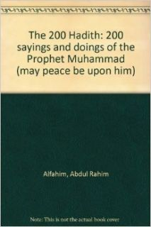 The 200 Hadith: 200 sayings and doings of the Prophet Muhammad (may peace be upon him): Abdul Rahim Alfahim: Books
