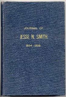 JOURNAL OF JESSE NATHANIEL SMITH: THE LIFE STORY OF A MORMON PIONEER 1834 1906.: Jesse N. Smith Family Association: Books