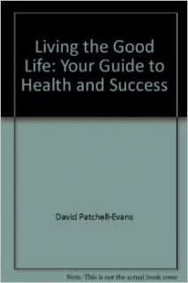 Living the Good Life: Your Guide to Health and Success: 9780773761551: Books