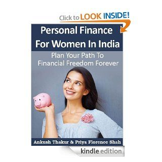 Personal Finance For Women In India: Plan Your Path To Financial Freedom Forever (Modern Indian Woman) eBook: Ankush Thakur, Priya Florence Shah: Kindle Store
