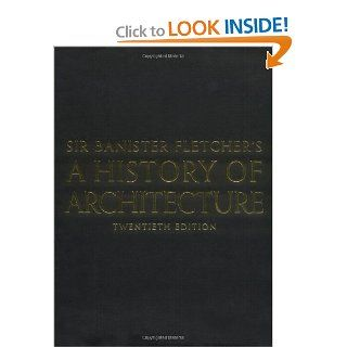 Sir Banister Fletcher's A History of Architecture. ( Twentieth Edition ): Dan Cruickshank, Sir Banister Fletcher, Andrew Saint, Kenneth Frampton, Peter Blundell Jones: 9780750622677: Books
