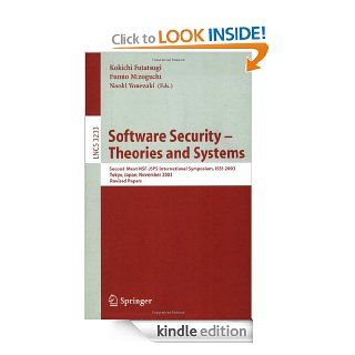 Software Security   Theories and Systems: Second Mext WSF JSPS International Symposium, ISSS 2003, Tokyo, Japan, November 4 6, 2003 (Lecture Notes in Computer Science) eBook: Kokichi Futatsugi, Fumio Mizoguchi, Naoki Yonezaki: Kindle Store
