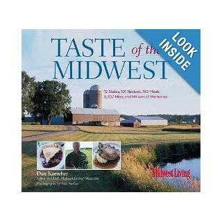Taste of the Midwest: 12 States, 101 Recipes, 150 Meals, 8, 207 Miles and Millions of Memories (Best of the Midwest Book): Dan Kaercher, Bob Stefko: 9780762740710: Books
