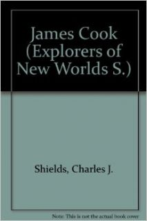 James Cook (Explorers of the New Worlds): Charles J. Shields: 9780791064238: Books