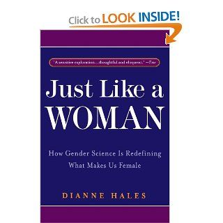 Just Like a Woman: How Gender Science Is Redefining What Makes Us Female (9780553378184): Dianne Hales: Books