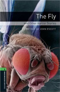 The Fly and Other Horror Stories: 2500 Headwords (Oxford Bookworms ELT) (9780194792615): John Escott: Books