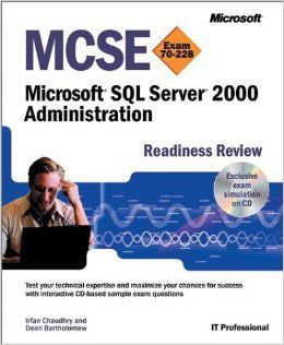 MCSE Microsoft SQL Server 2000 Administration Readiness Review; Exam 70 228 (MCSE Readiness Review): Irfan Chaudhry, Dean Bartholomew: 9780735612501: Books