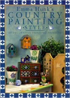 Emma Hunk's Country Painting Style: 20 Decorative Painting Projects: Emma Hunk: 9780715309469: Books