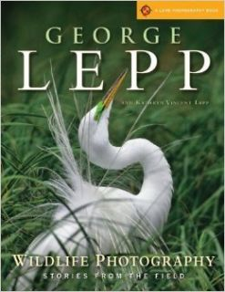 Wildlife Photography: Stories from the Field (Lark Photography Book) 1st (first) Edition by Lepp, George, Lepp, Kathryn Vincent (2010): Books