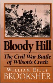 Bloody Hill: The Civil War Battle of Wilson's Creek: William Riley Brooksher: 9781574880182: Books