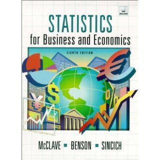 Statistics for Business and Economics (8th Edition): James T. McClave, P. George Benson, Terry L. Sincich: 9780130272935: Books