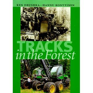 Tracks in the Forest: The Evolution of Logging Machinery: Ken Drushka, Ken Orushka, Hannu Konttinen: 9789529086160: Books