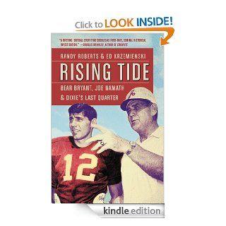 Rising Tide Bear Bryant, Joe Namath, and Dixie's Last Quarter eBook Randy Roberts, Ed Krzemienski Kindle Store