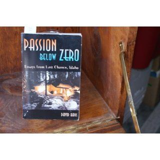 Passion Below Zero, Essays from Last Chance, Idaho (9781885719010): David Hays, David T. Hays, Dan Casali: Books