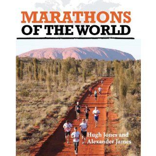 Marathons of the World: Hugh Jones, Alexander James: 9780764166099: Books