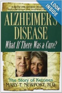 Alzheimer's Disease: What If There Was a Cure?: Mary T. Newport, Cheryl Hirsch: 9781591202936: Books