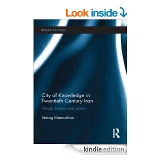 City of Knowledge in Twentieth Century Iran: Shiraz, History and Poetry (Iranian Studies) eBook: Setrag Manoukian: Kindle Store