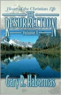 Heart of the Christian Life (Resurrection): Gary R. Habermas: 9780899008431: Books