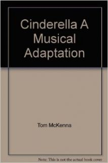 Cinderella A Musical Adaptation: Tom McKenna, Sherman Music Associates: Books