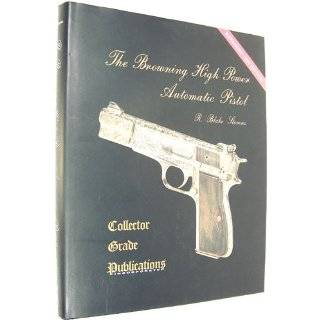 The Browning High Power Automatic Pistol (9780889350892): R. Blake Stevens: Books