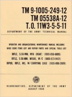 TM 9 1005 249 12  RIFLE M 16 and M 16A1 5.56mm  RIFLE M3, Army Technical Manual  Operator and Organizational Maintenance Manual Including Basic Issue Items List and Repair Parts and Special Tools List U.S. Army Books