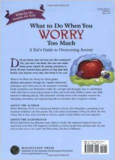 What to Do When You Worry Too Much: A Kid's Guide to Overcoming Anxiety (What to Do Guides for Kids): Dawn Huebner, Bonnie Matthews: 9781591473145: Books