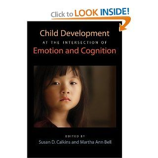 Child Development at the Intersection of Emotion and Cognition (Human Brain Development) (9781433806865): Susan D. Calkins, Martha Ann Bell: Books