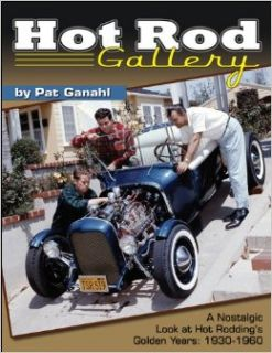 Hot Rod Gallery by Pat Ganahl A Nostalgic Look at Hot Rodding's Golden Years 1930 1960 (CarTech) Pat Ganahl 9781613251157 Books