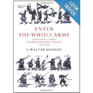 Enter the Whole Army: A Pictorial Study of Shakespearean Staging, 1576 1616: C. Walter Hodges: 9780521311700: Books