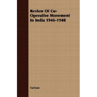 Review Of Co Operative Movement In India 1946 1948: Various: 9781406749496: Books