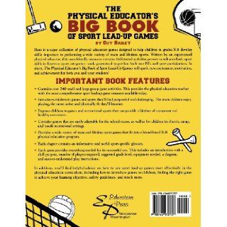 The Physical Educator's Big Book of Sport Lead Up Games: A complete K 8 sourcebook of team and lifetime sport activities for skill development, fitness and fun!: Guy Bailey: 9780966972757: Books