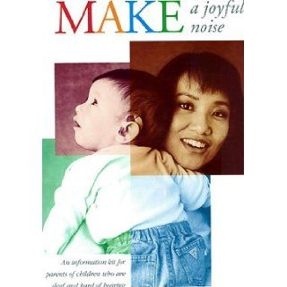 Make a Joyful Noise An Information Kit for Parents of Children Who Are Deaf and Hard of Hearing Books