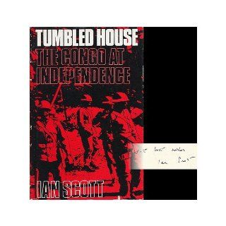 Tumbled House: Congo at Independence: Ian Scott: 9780192156372: Books