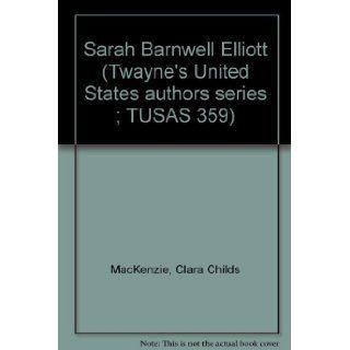 Sarah Barnwell Elliott (Twayne's United States authors series ; TUSAS 359): Clara Childs MacKenzie: 9780805773002: Books