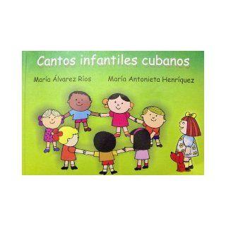 Cantos Infantiles Cubanos (Spanish Edition): Maria Alvarez Rios, Maria Antonieta Henriquez: 9789590800948: Books