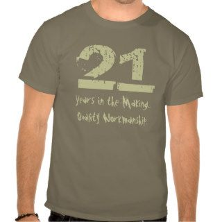 Funny 21st Birthday Quality Workmanship T shirt