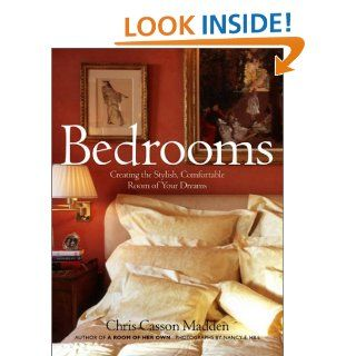 Bedrooms: Creating the Stylish, Comfortable Room of Your Dreams: Chris Casson Madden: Books