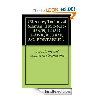 US Army, Technical Manual, TM 5 6115 423 15, LOAD BANK, 0.30 KW, AC, PORTABLE, SKID M, (MODEL GPT 3D 1), (NSN 6115 00 964 1091), AND, (MODEL GPT 3D), (6115 00 903 8174) eBook U.S. Army and www.survivalebooks Kindle Store